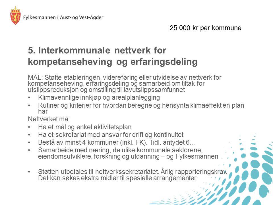 5. Interkommunale nettverk for kompetanseheving og erfaringsdeling MÅL: Støtte etableringen, videreføring eller utvidelse av nettverk for kompetansehe