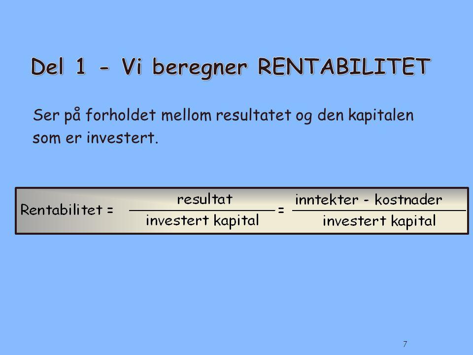 Ser på forholdet mellom resultatet og den kapitalen som er investert. 7