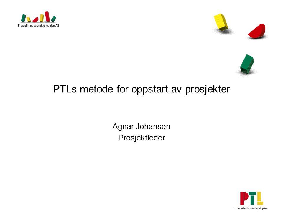PTLs metode for oppstart av prosjekter Agnar Johansen Prosjektleder