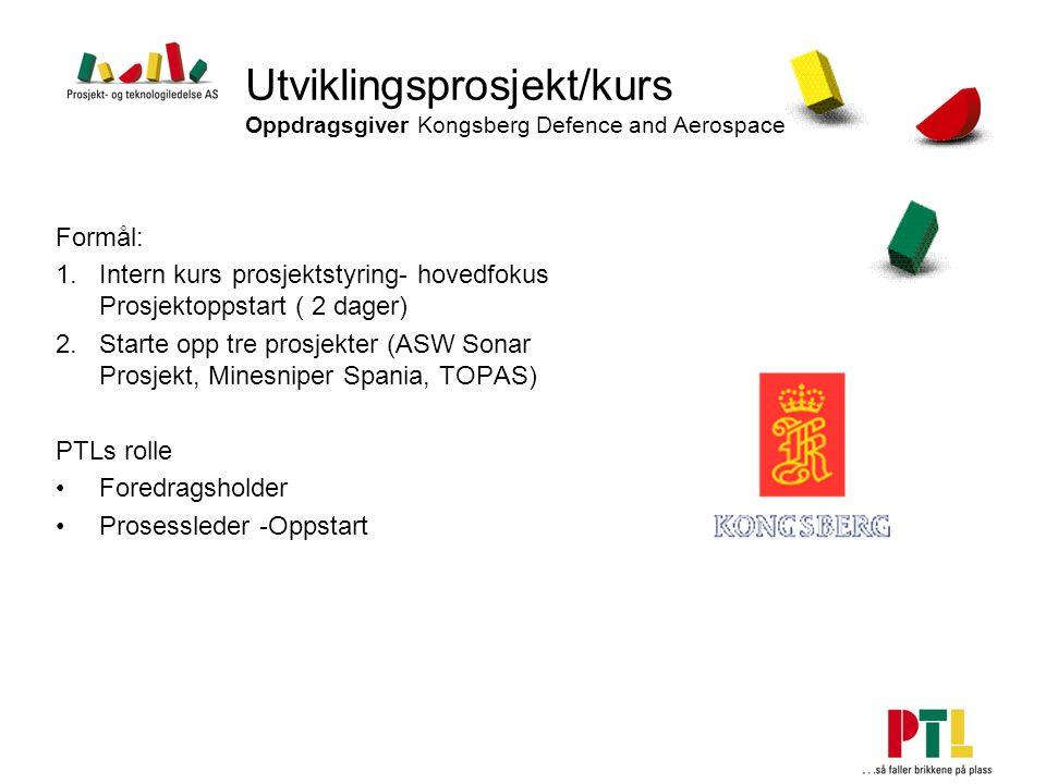 Utviklingsprosjekt/kurs Oppdragsgiver Kongsberg Defence and Aerospace Formål: 1.Intern kurs prosjektstyring- hovedfokus Prosjektoppstart ( 2 dager) 2.