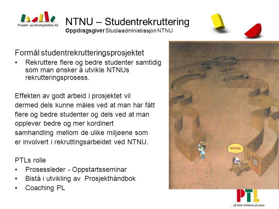 NTNU – Studentrekruttering Oppdragsgiver Studieadministrasjon NTNU Formål studentrekrutteringsprosjektet Rekruttere flere og bedre studenter samtidig