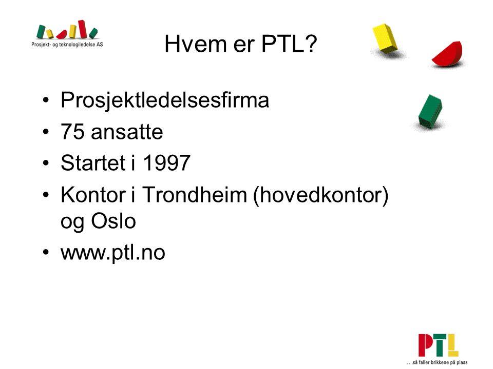 Hvem er PTL? Prosjektledelsesfirma 75 ansatte Startet i 1997 Kontor i Trondheim (hovedkontor) og Oslo www.ptl.no