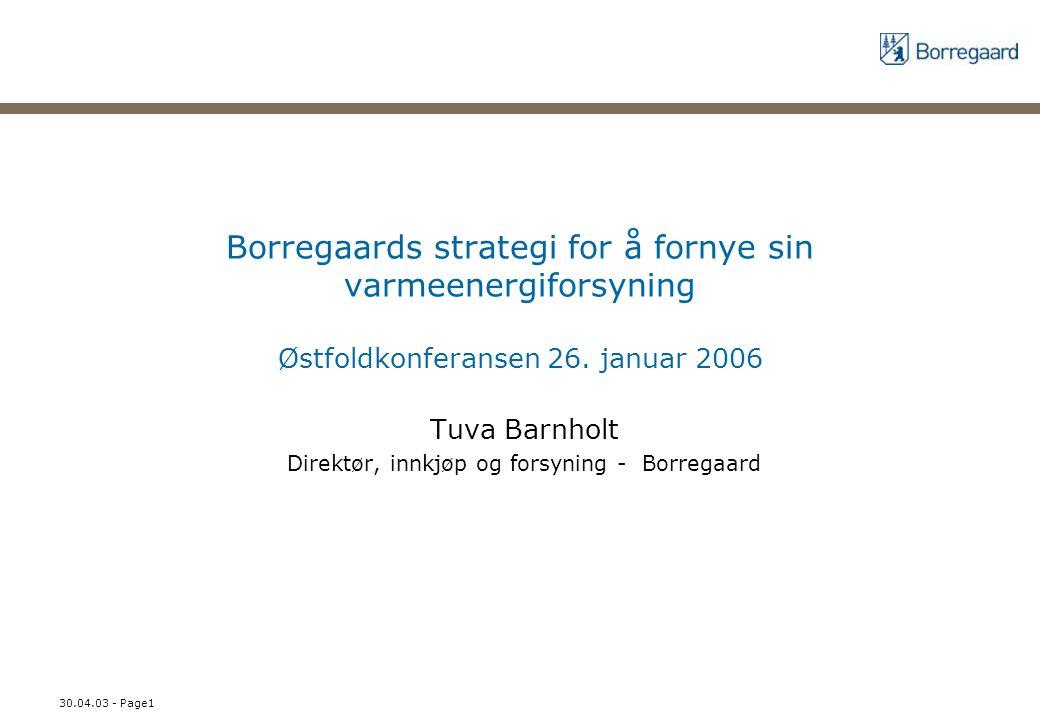 30.04.03 - Page1 Borregaards strategi for å fornye sin varmeenergiforsyning Østfoldkonferansen 26. januar 2006 Tuva Barnholt Direktør, innkjøp og fors