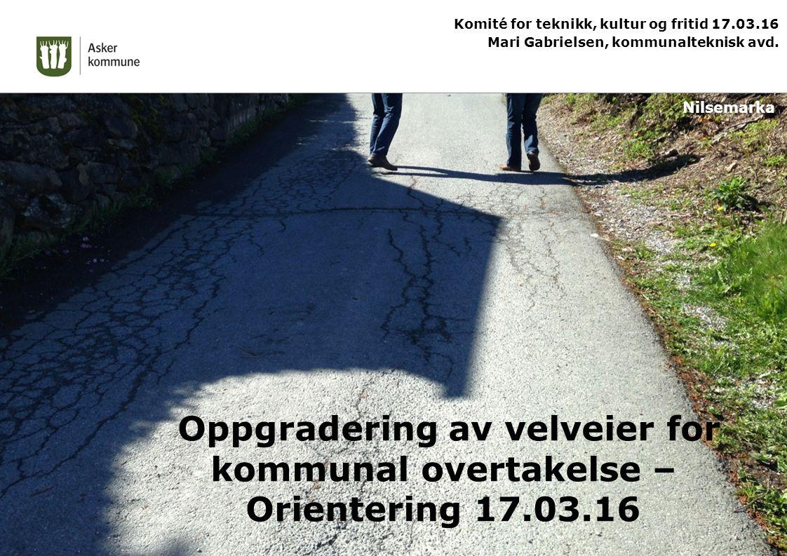 Oppgradering av velveier for kommunal overtakelse – Orientering 17.03.16 Komité for teknikk, kultur og fritid 17.03.16 Mari Gabrielsen, kommunalteknisk avd.