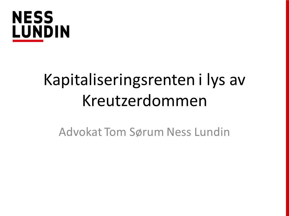 Kapitaliseringsrenten i lys av Kreutzerdommen Advokat Tom Sørum Ness Lundin
