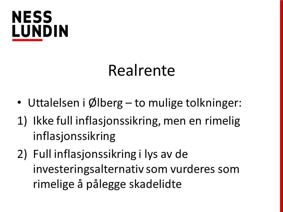 Realrente Uttalelsen i Ølberg – to mulige tolkninger: 1)Ikke full inflasjonssikring, men en rimelig inflasjonssikring 2)Full inflasjonssikring i lys av de investeringsalternativ som vurderes som rimelige å pålegge skadelidte
