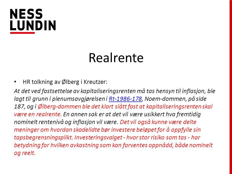 Realrente HR tolkning av Ølberg i Kreutzer: At det ved fastsettelse av kapitaliseringsrenten må tas hensyn til inflasjon, ble lagt til grunn i plenumsavgjørelsen i Rt-1986-178, Noem-dommen, på side 187, og i Ølberg-dommen ble det klart slått fast at kapitaliseringsrenten skal være en realrente.
