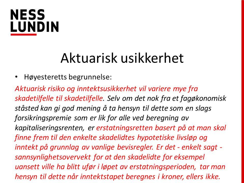 Aktuarisk usikkerhet Høyesteretts begrunnelse: Aktuarisk risiko og inntektsusikkerhet vil variere mye fra skadetilfelle til skadetilfelle.