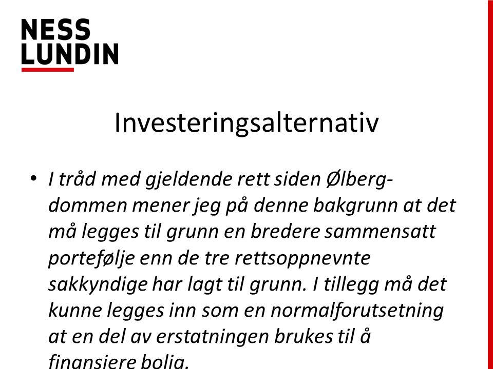 Investeringsalternativ I tråd med gjeldende rett siden Ølberg- dommen mener jeg på denne bakgrunn at det må legges til grunn en bredere sammensatt portefølje enn de tre rettsoppnevnte sakkyndige har lagt til grunn.