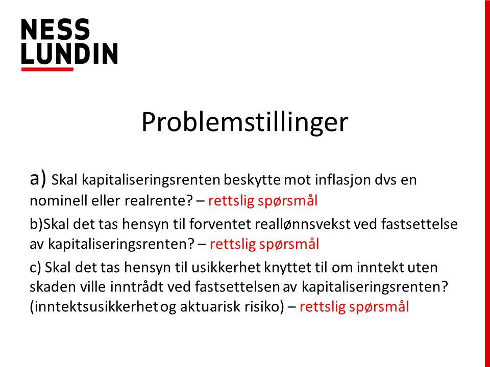 Problemstillinger a) Skal kapitaliseringsrenten beskytte mot inflasjon dvs en nominell eller realrente.