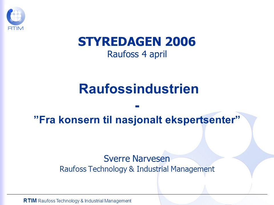 RTIM Raufoss Technology & Industrial Management STYREDAGEN 2006 Raufoss 4 april Raufossindustrien - Fra konsern til nasjonalt ekspertsenter Sverre Narvesen Raufoss Technology & Industrial Management