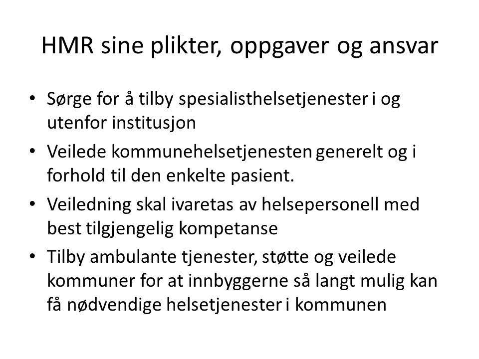 HMR sine plikter, oppgaver og ansvar Sørge for å tilby spesialisthelsetjenester i og utenfor institusjon Veilede kommunehelsetjenesten generelt og i forhold til den enkelte pasient.
