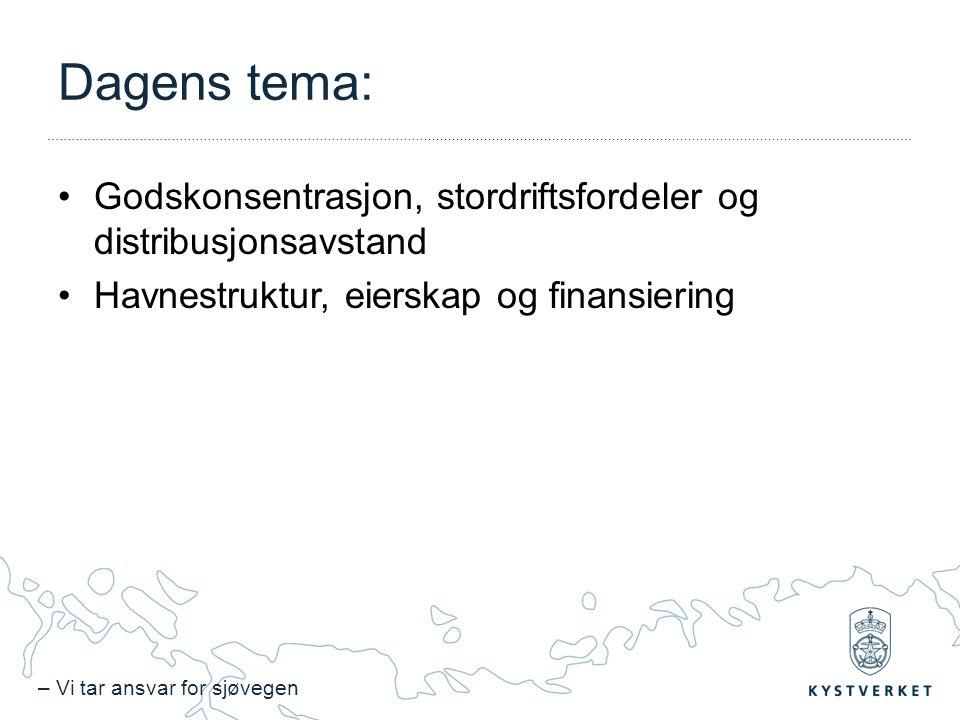 – Vi tar ansvar for sjøvegen Dagens tema: Godskonsentrasjon, stordriftsfordeler og distribusjonsavstand Havnestruktur, eierskap og finansiering