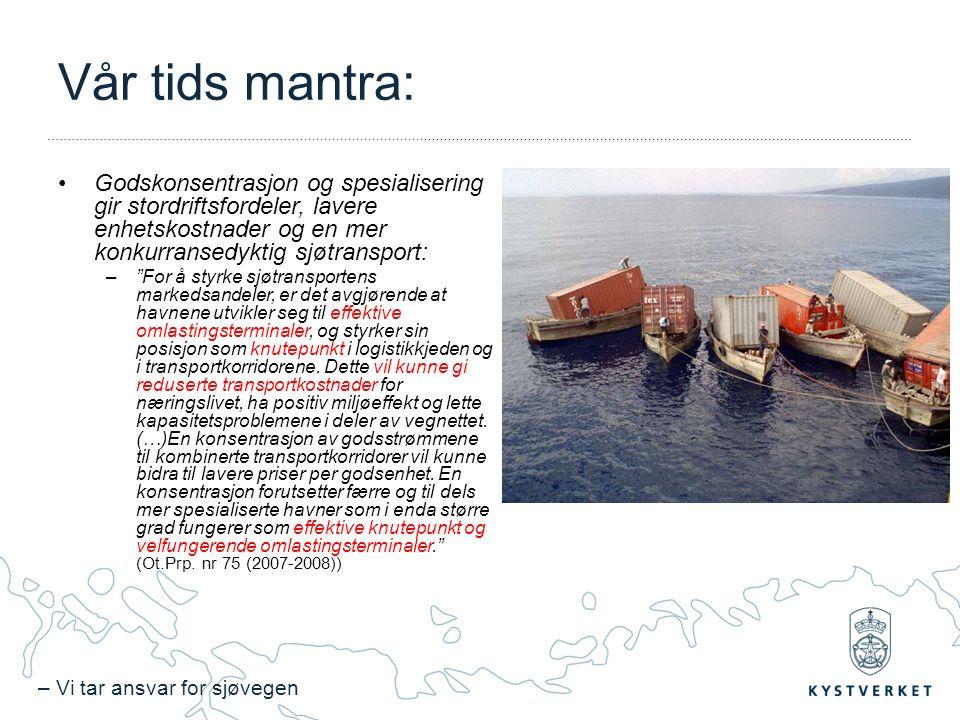 – Vi tar ansvar for sjøvegen Vår tids mantra: Godskonsentrasjon og spesialisering gir stordriftsfordeler, lavere enhetskostnader og en mer konkurransedyktig sjøtransport: – For å styrke sjøtransportens markedsandeler, er det avgjørende at havnene utvikler seg til effektive omlastingsterminaler, og styrker sin posisjon som knutepunkt i logistikkjeden og i transportkorridorene.