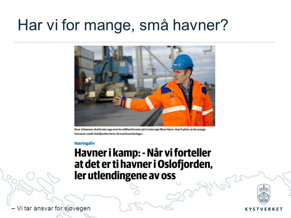 – Vi tar ansvar for sjøvegen Har vi for mange, små havner