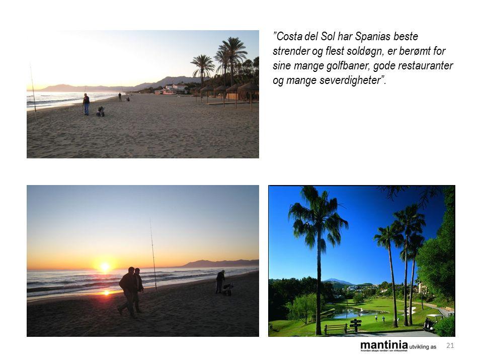 Costa del Sol har Spanias beste strender og flest soldøgn, er berømt for sine mange golfbaner, gode restauranter og mange severdigheter .