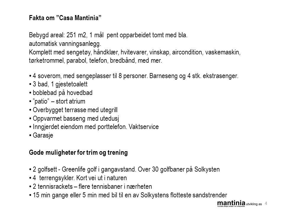 Fakta om Casa Mantinia Bebygd areal: 251 m2, 1 mål pent opparbeidet tomt med bla.
