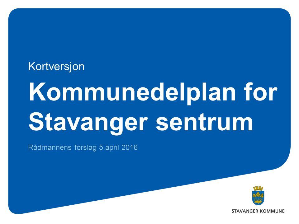 Kommunedelplan for Stavanger sentrum Rådmannens forslag 5.april 2016 Kortversjon