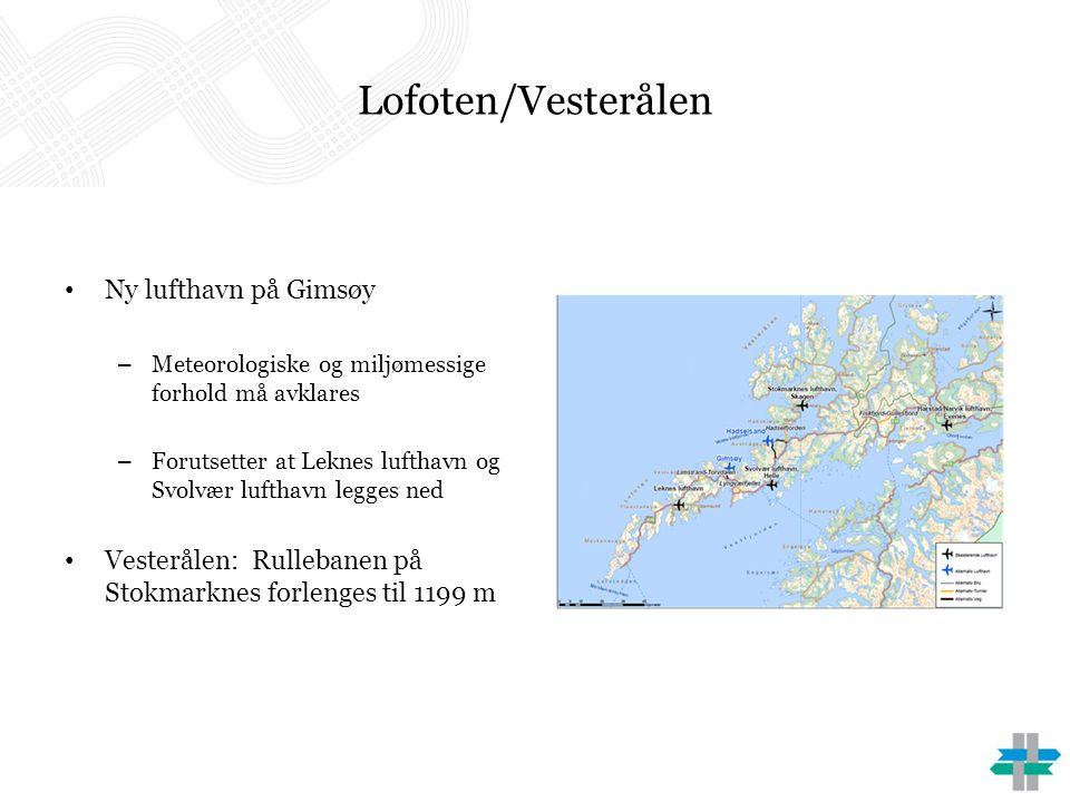 Lofoten/Vesterålen Ny lufthavn på Gimsøy – Meteorologiske og miljømessige forhold må avklares – Forutsetter at Leknes lufthavn og Svolvær lufthavn legges ned Vesterålen: Rullebanen på Stokmarknes forlenges til 1199 m