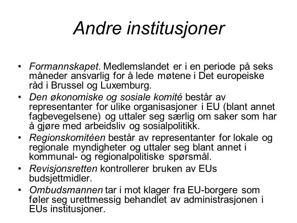 EU har fire typer beslutninger Forordninger: Rettsakter som gjelder umiddelbart i medlemslandene.