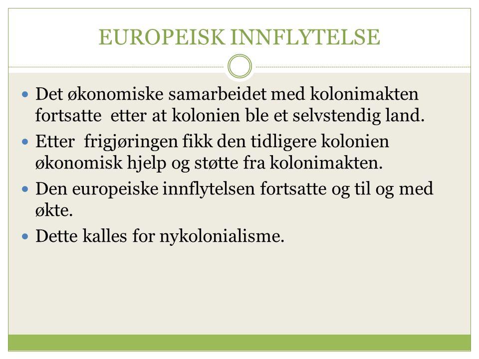 EUROPEISK INNFLYTELSE Det økonomiske samarbeidet med kolonimakten fortsatte etter at kolonien ble et selvstendig land.