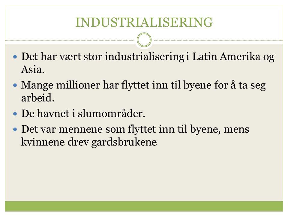 INDUSTRIALISERING Det har vært stor industrialisering i Latin Amerika og Asia.