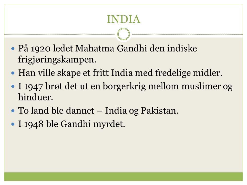 INDIA På 1920 ledet Mahatma Gandhi den indiske frigjøringskampen.