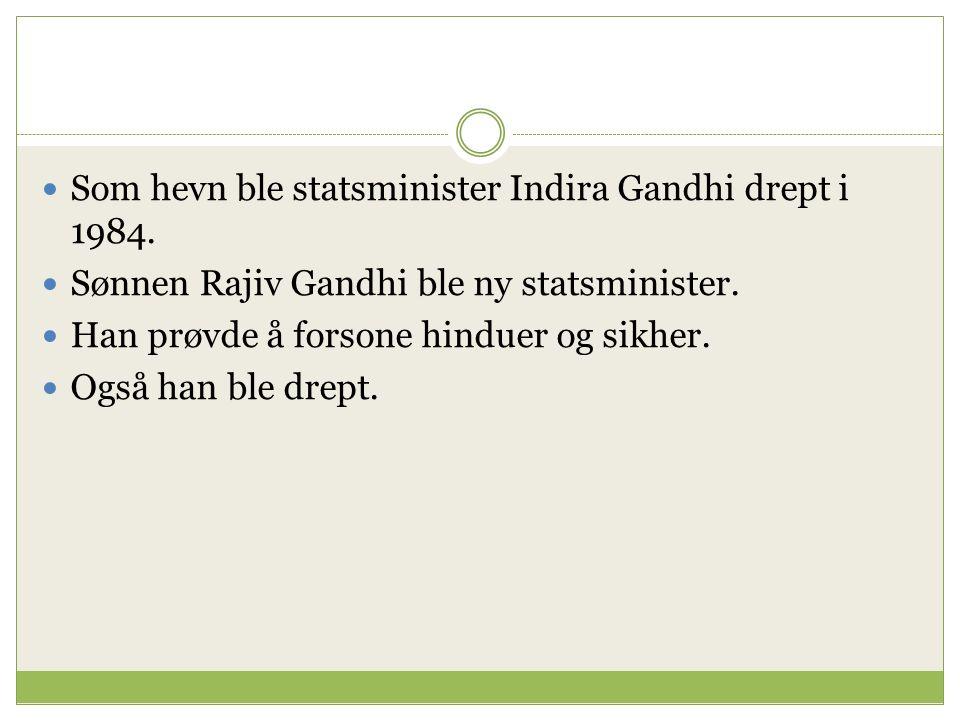 Som hevn ble statsminister Indira Gandhi drept i 1984.