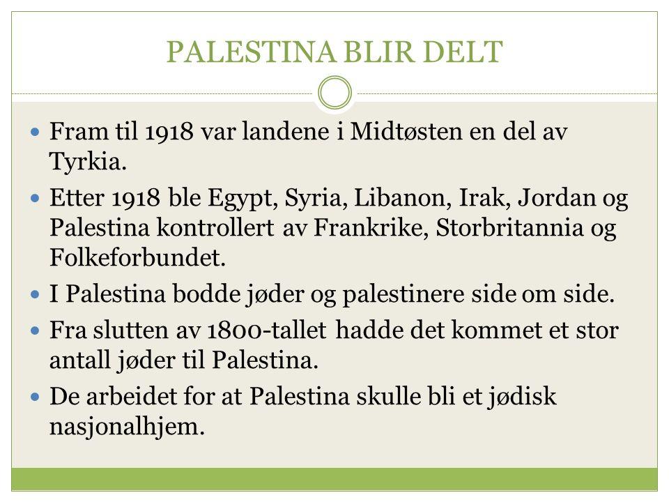 PALESTINA BLIR DELT Fram til 1918 var landene i Midtøsten en del av Tyrkia.