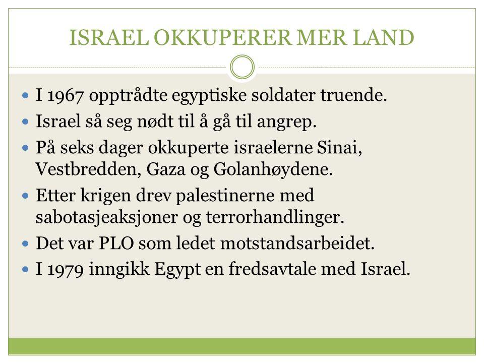 ISRAEL OKKUPERER MER LAND I 1967 opptrådte egyptiske soldater truende.