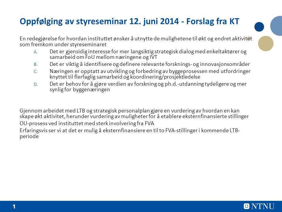 1 Oppfølging av styreseminar 12. juni 2014 - Forslag fra KT En redegjørelse for hvordan instituttet ønsker å utnytte de mulighetene til økt og endret
