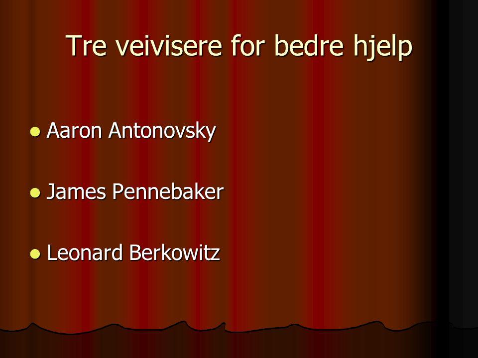 Tre veivisere for bedre hjelp Aaron Antonovsky Aaron Antonovsky James Pennebaker James Pennebaker Leonard Berkowitz Leonard Berkowitz
