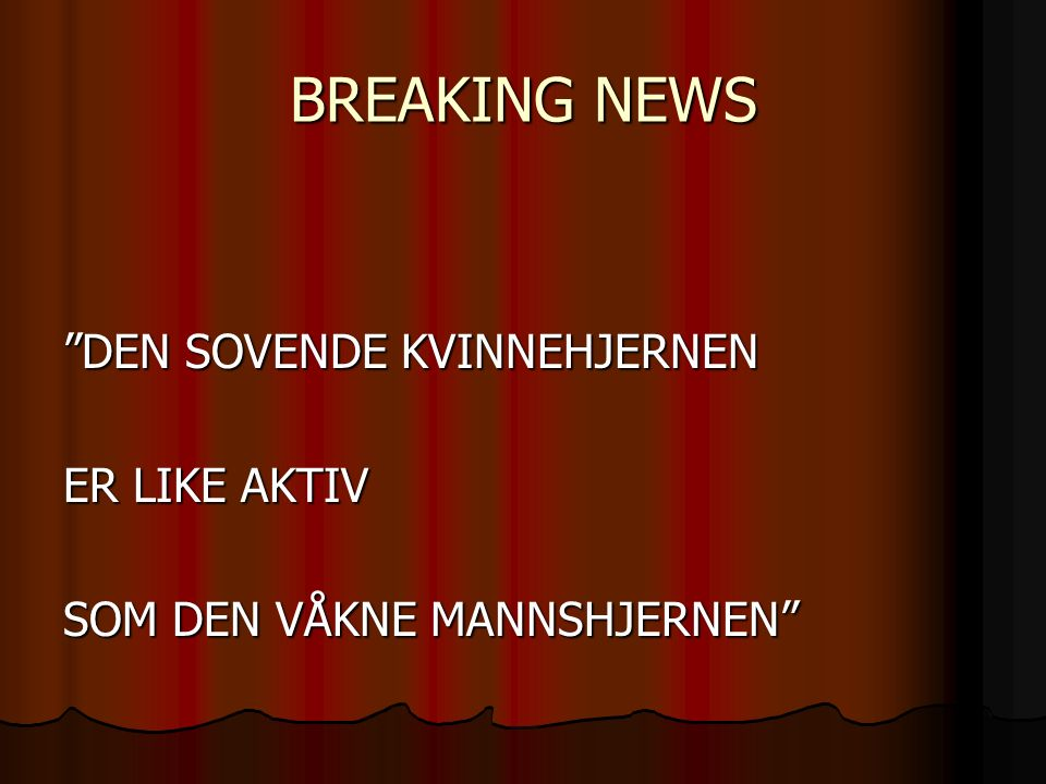 BREAKING NEWS DEN SOVENDE KVINNEHJERNEN ER LIKE AKTIV SOM DEN VÅKNE MANNSHJERNEN