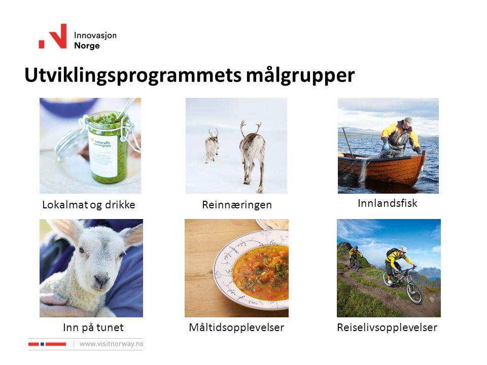 Utviklingsprogrammets målgrupper Lokalmat og drikkeReinnæringen Innlandsfisk Inn på tunetMåltidsopplevelserReiselivsopplevelser