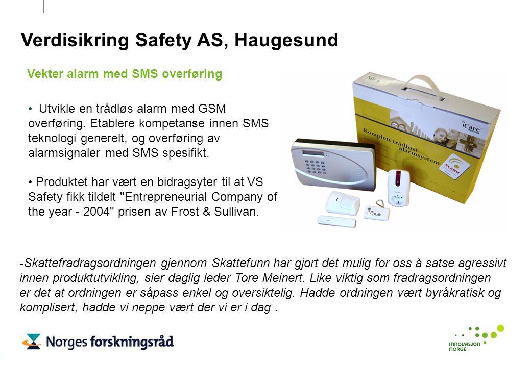 Verdisikring Safety AS, Haugesund Utvikle en trådløs alarm med GSM overføring. Etablere kompetanse innen SMS teknologi generelt, og overføring av alar