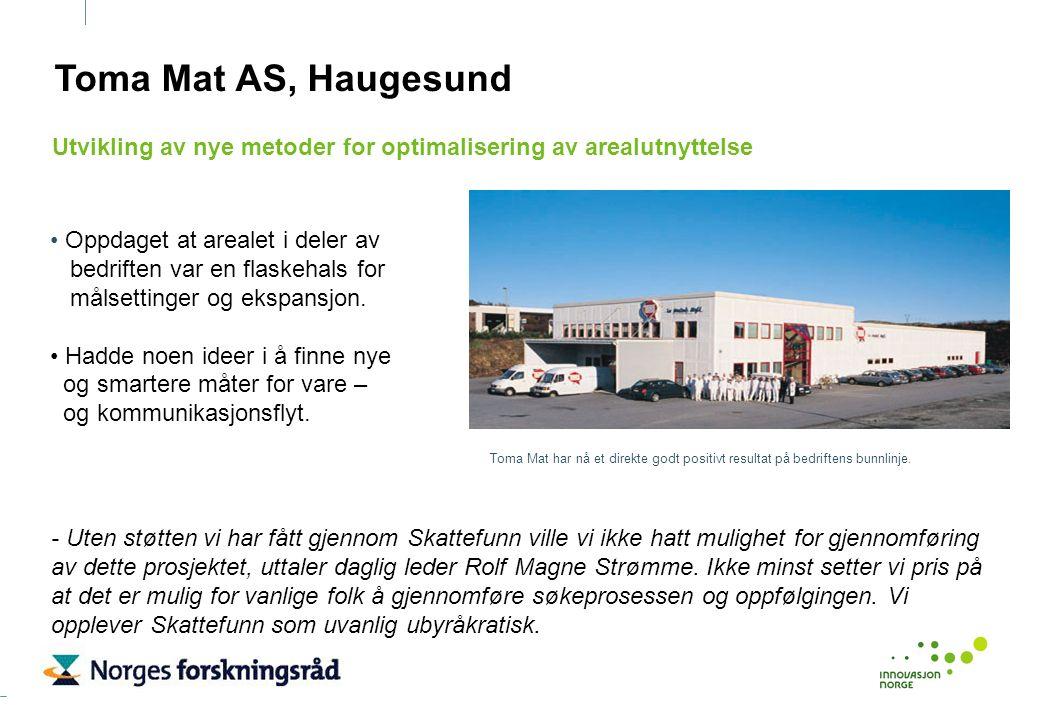 Toma Mat AS, Haugesund Oppdaget at arealet i deler av bedriften var en flaskehals for målsettinger og ekspansjon. Hadde noen ideer i å finne nye og sm