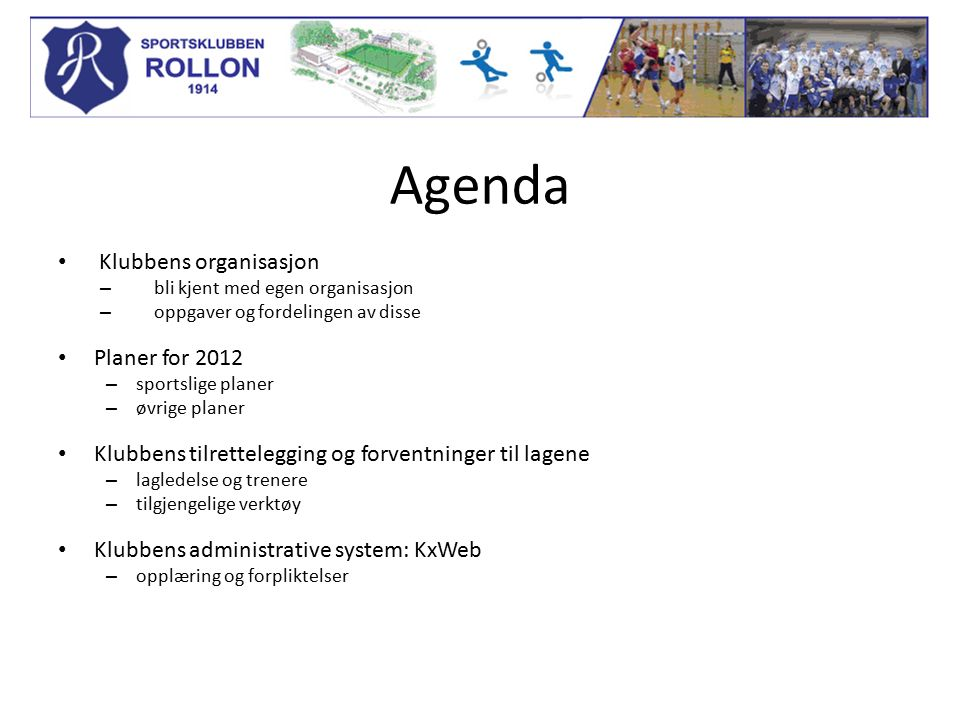 Agenda Klubbens organisasjon – bli kjent med egen organisasjon – oppgaver og fordelingen av disse Planer for 2012 – sportslige planer – øvrige planer