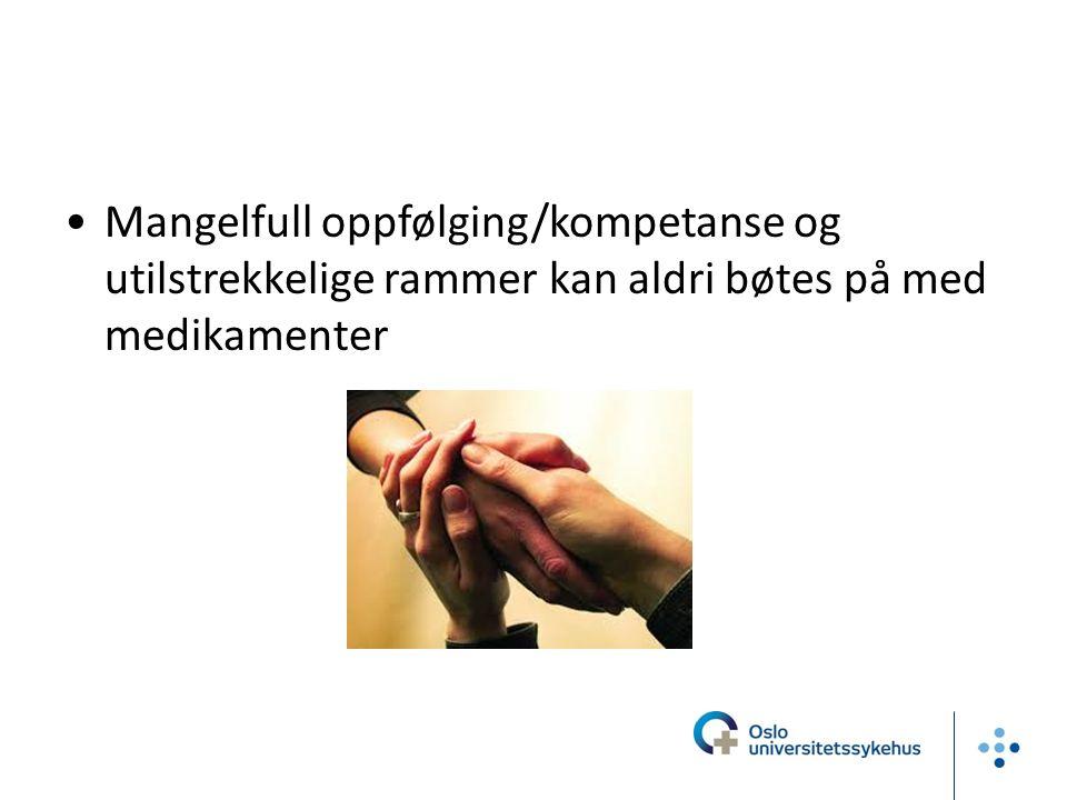 Mangelfull oppfølging/kompetanse og utilstrekkelige rammer kan aldri bøtes på med medikamenter