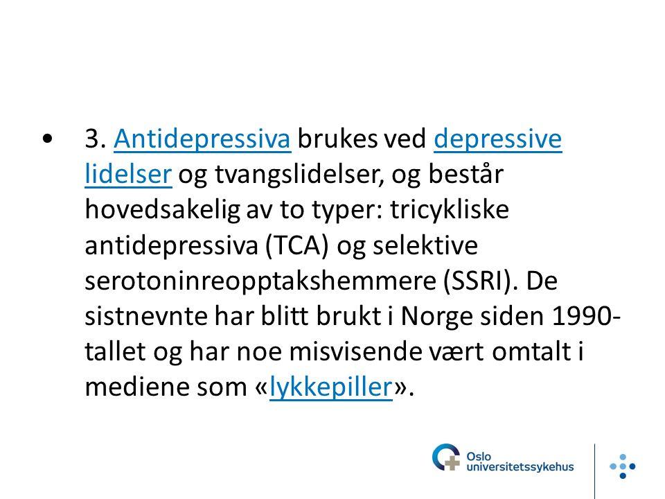 3. Antidepressiva brukes ved depressive lidelser og tvangslidelser, og består hovedsakelig av to typer: tricykliske antidepressiva (TCA) og selektive