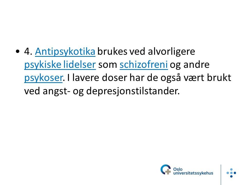 4. Antipsykotika brukes ved alvorligere psykiske lidelser som schizofreni og andre psykoser.