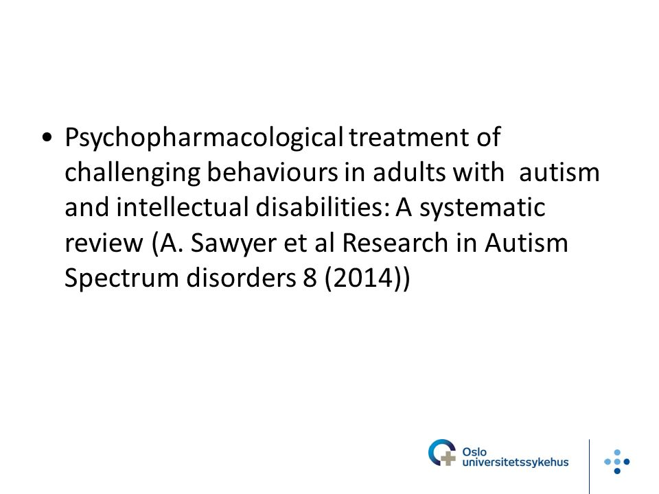 Psychopharmacological treatment of challenging behaviours in adults with autism and intellectual disabilities: A systematic review (A. Sawyer et al Re