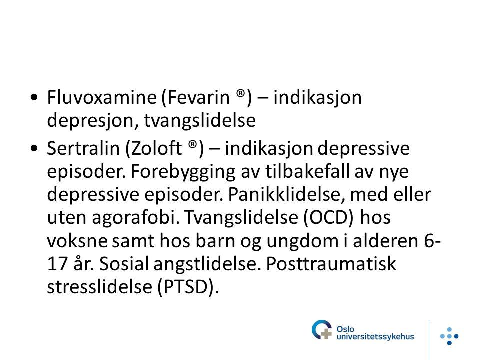 Fluvoxamine (Fevarin ®) – indikasjon depresjon, tvangslidelse Sertralin (Zoloft ®) – indikasjon depressive episoder.