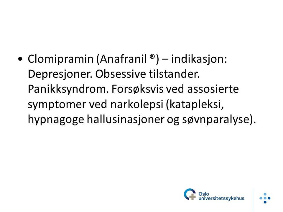 Clomipramin (Anafranil ®) – indikasjon: Depresjoner.