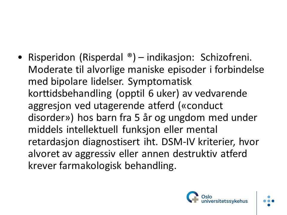 Risperidon (Risperdal ®) – indikasjon: Schizofreni.