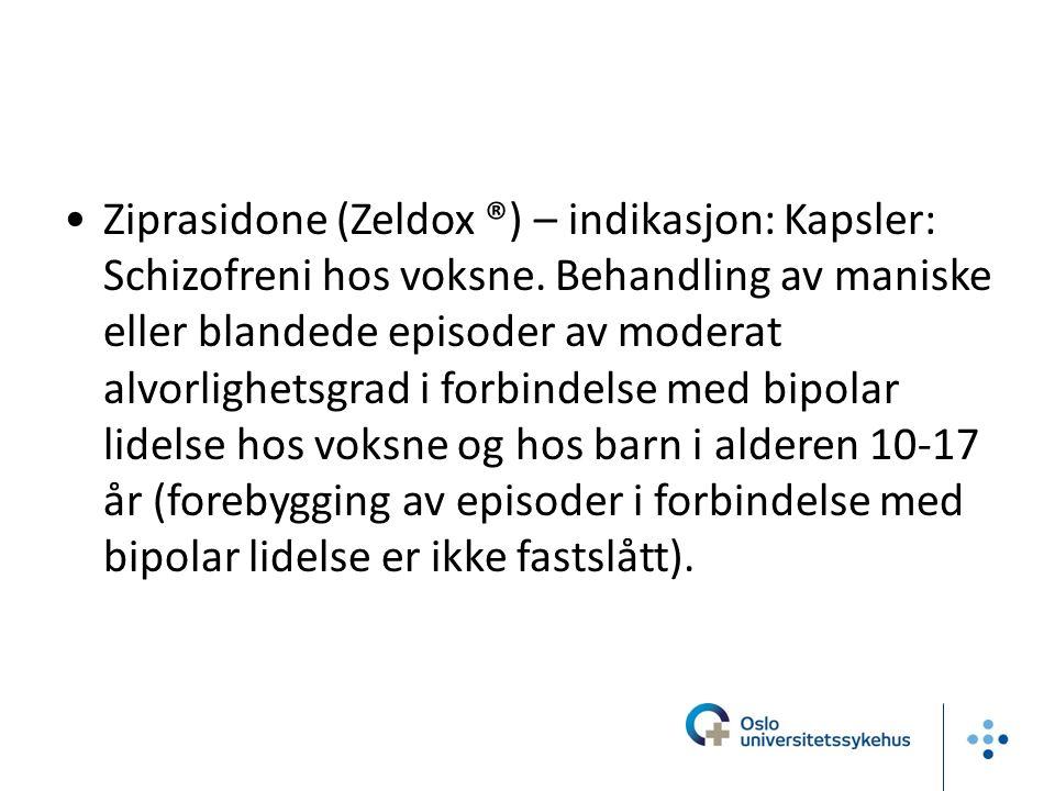 Ziprasidone (Zeldox ®) – indikasjon: Kapsler: Schizofreni hos voksne.