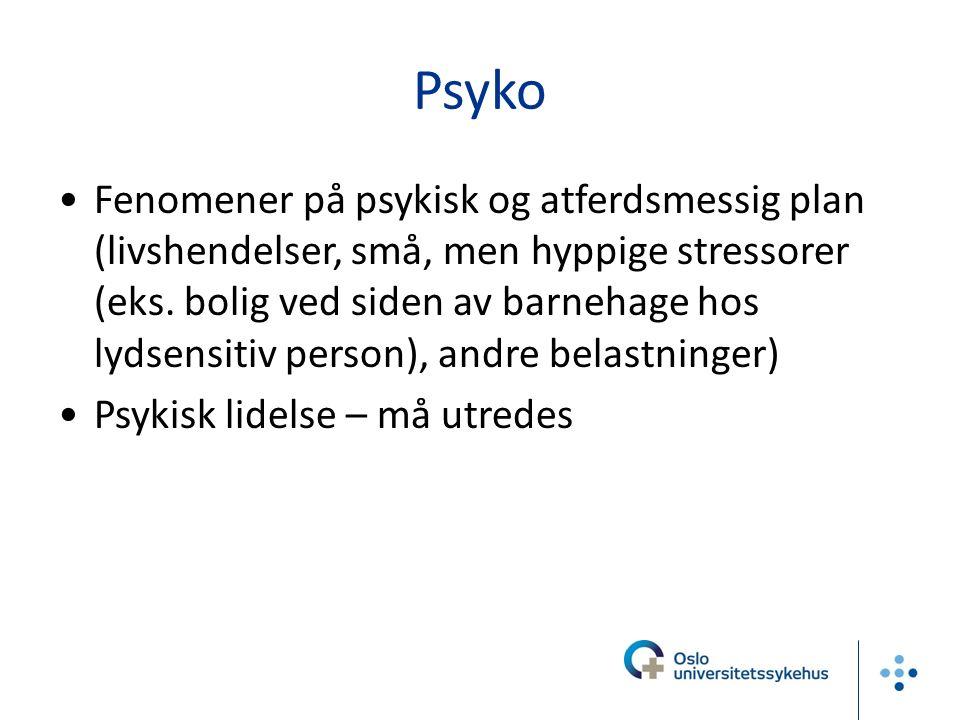 Psyko Fenomener på psykisk og atferdsmessig plan (livshendelser, små, men hyppige stressorer (eks.