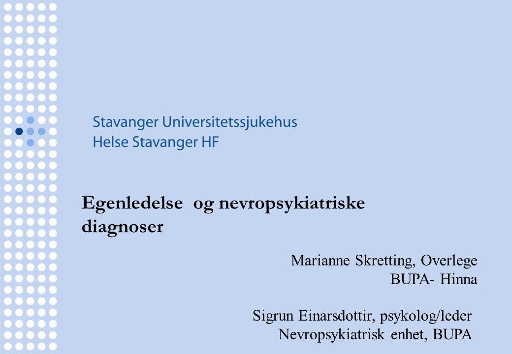 Egenledelse og nevropsykiatriske diagnoser Sigrun Einarsdottir, psykolog/leder Nevropsykiatrisk enhet, BUPA Marianne Skretting, Overlege BUPA- Hinna