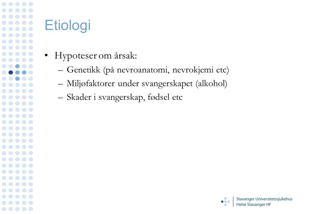 Etiologi Hypoteser om årsak: –Genetikk (på nevroanatomi, nevrokjemi etc) –Miljøfaktorer under svangerskapet (alkohol) –Skader i svangerskap, fødsel et