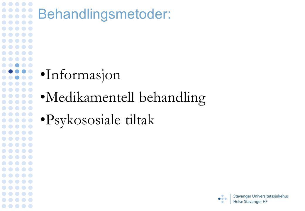 Behandlingsmetoder: Informasjon Medikamentell behandling Psykososiale tiltak