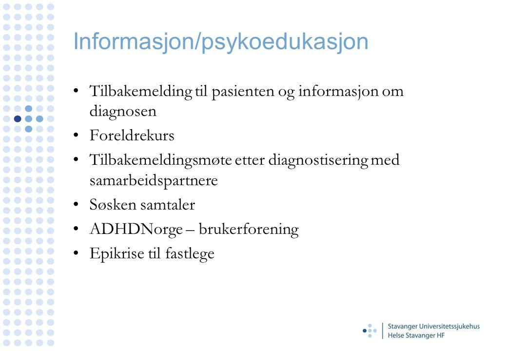 Informasjon/psykoedukasjon Tilbakemelding til pasienten og informasjon om diagnosen Foreldrekurs Tilbakemeldingsmøte etter diagnostisering med samarbe